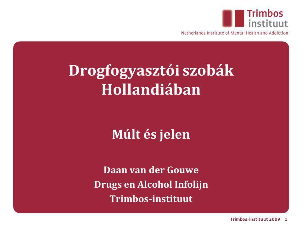 Trimbos-instituut 2009 1 Drogfogyasztói szobák Hollandiában Múlt és jelen Daan van der Gouwe Drugs en Alcohol Infolijn Trimbos-instituut