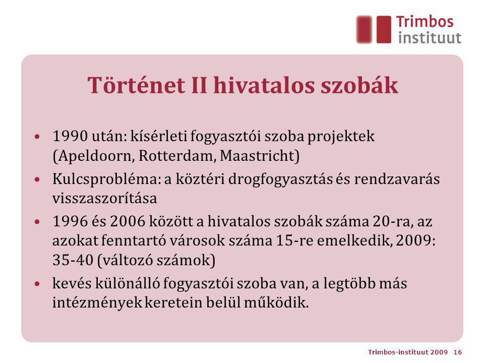 Történet II hivatalos szobák 1990 után: kísérleti fogyasztói szoba projektek (Apeldoorn, Rotterdam, Maastricht) Kulcsprobléma: a köztéri drogfogyasztás és rendzavarás visszaszorítása 1996 és 2006 között a hivatalos szobák száma 20-ra, az azokat fenntartó városok száma 15-re emelkedik, 2009: 35-40 (változó számok) kevés különálló fogyasztói szoba van, a legtöbb más intézmények keretein belül működik.