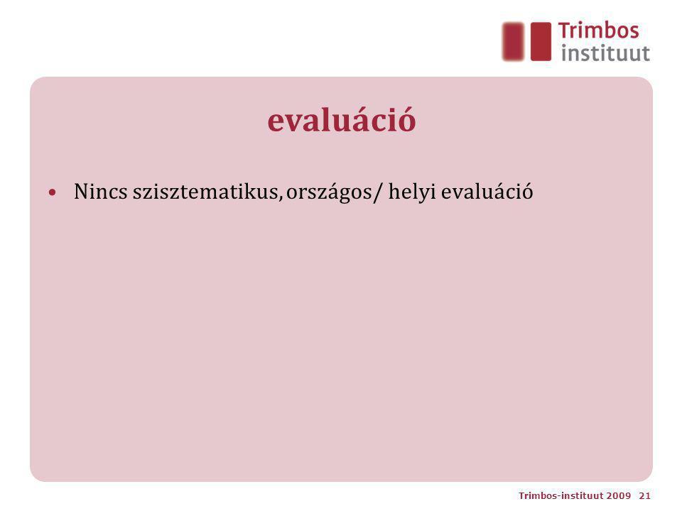evaluáció Nincs szisztematikus, országos/ helyi evaluáció Trimbos-instituut 2009 21