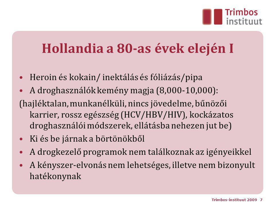 Hollandia a 80-as évek elején I Heroin és kokain/ inektálás és fóliázás/pipa A droghasználók kemény magja (8,000-10,000): (hajléktalan, munkanélküli, nincs jövedelme, bűnözői karrier, rossz egészség (HCV/HBV/HIV), kockázatos droghasználói módszerek, ellátásba nehezen jut be) Ki és be járnak a börtönökből A drogkezelő programok nem találkoznak az igényeikkel A kényszer-elvonás nem lehetséges, illetve nem bizonyult hatékonynak Trimbos-instituut 2009 7