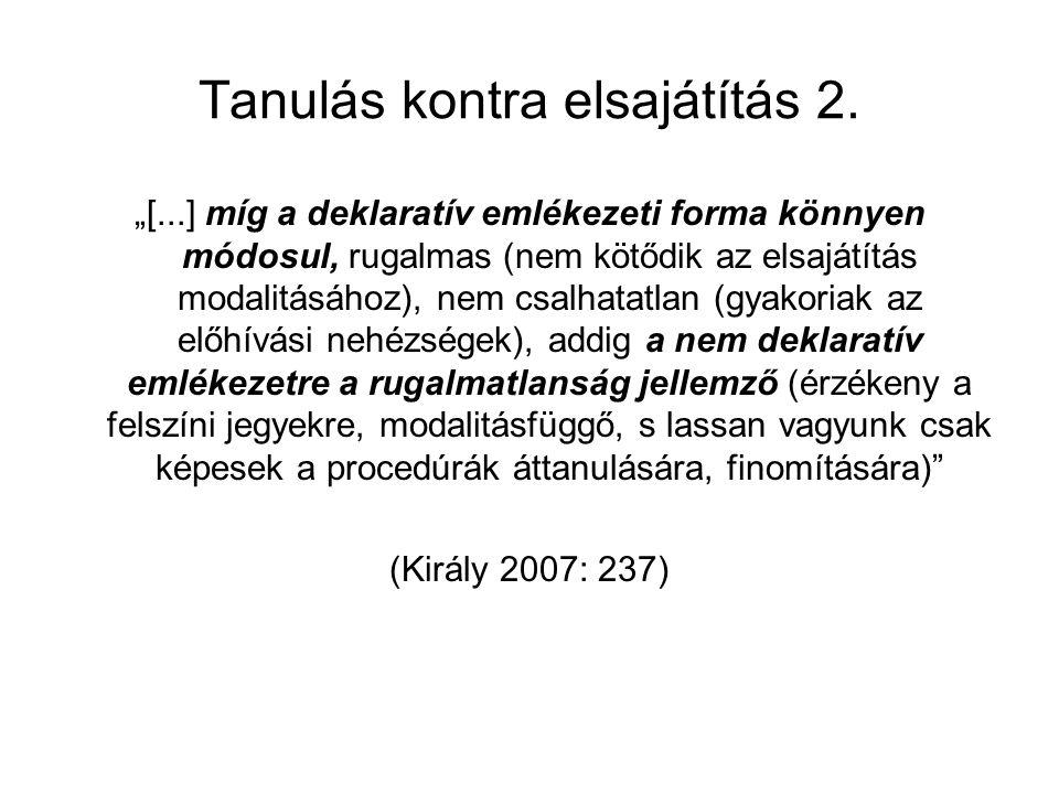 """Tanulás kontra elsajátítás 2. """"[...] míg a deklaratív emlékezeti forma könnyen módosul, rugalmas (nem kötődik az elsajátítás modalitásához), nem csalh"""