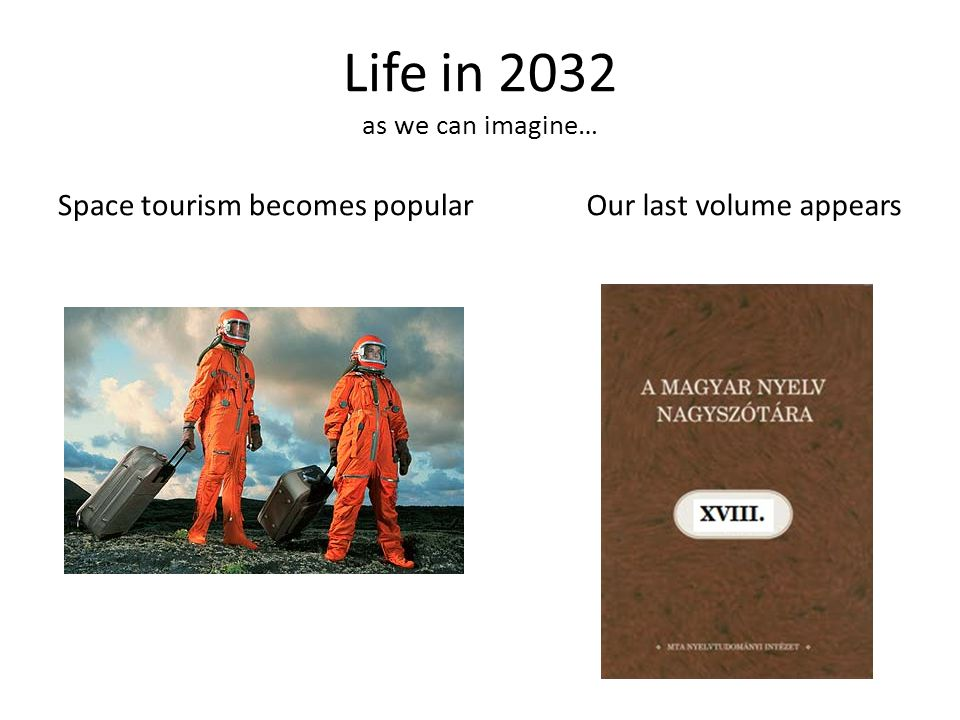 Life in 2032 as we can imagine… Space tourism becomes popularOur last volume appears