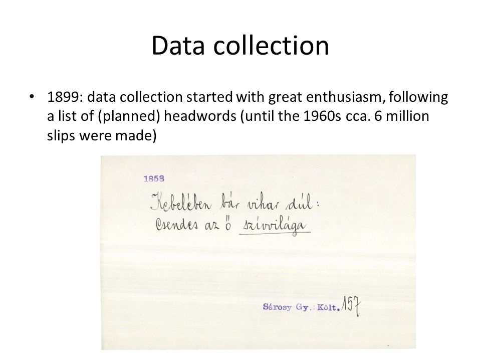 Data collection 1899: data collection started with great enthusiasm, following a list of (planned) headwords (until the 1960s cca.