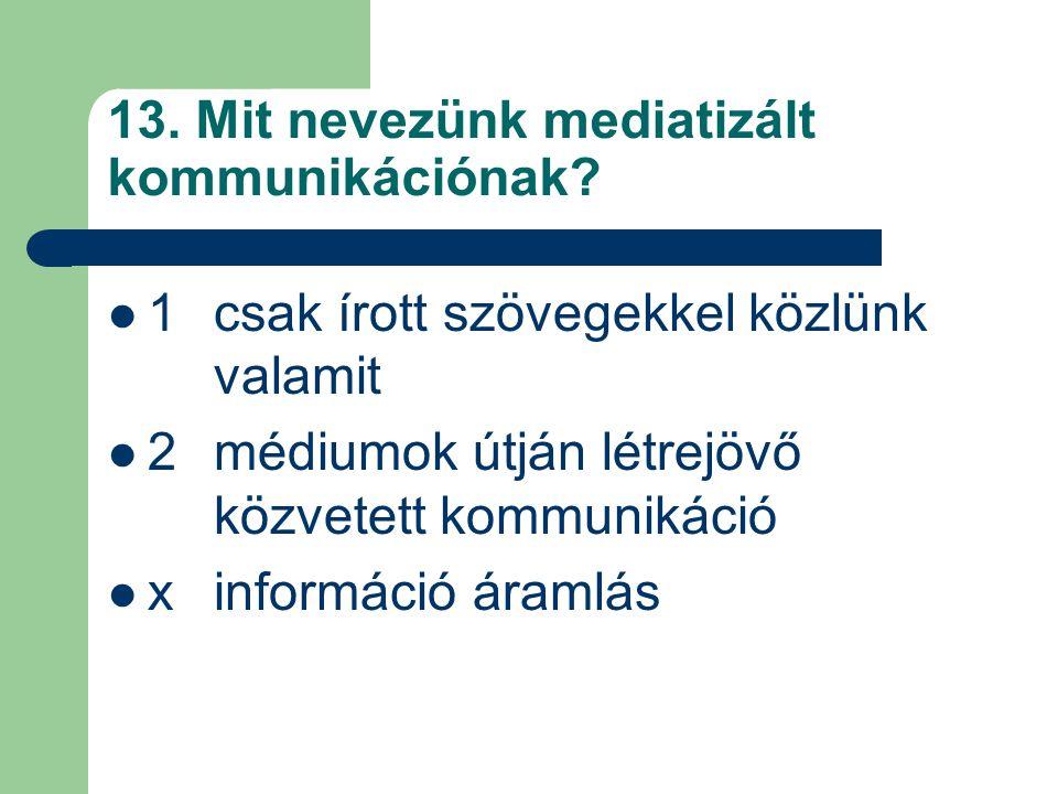 13.Mit nevezünk mediatizált kommunikációnak.