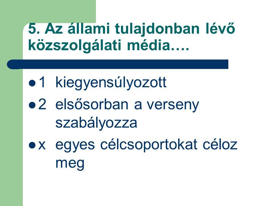 5.Az állami tulajdonban lévő közszolgálati média….