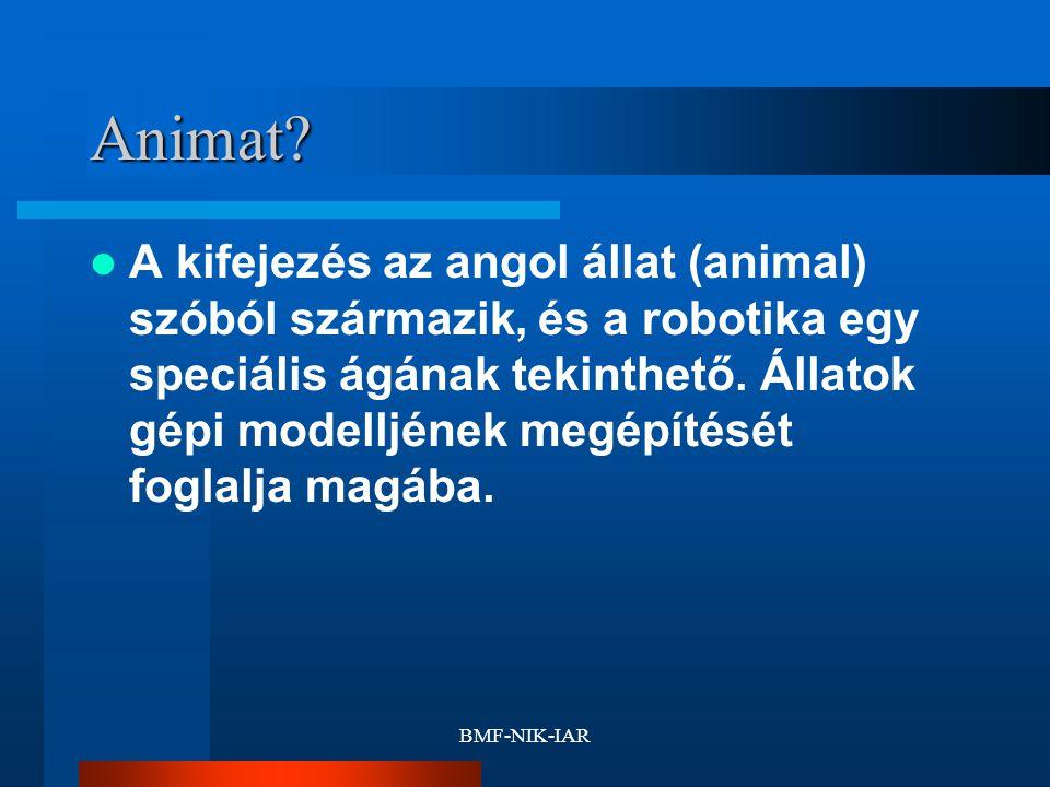 BMF-NIK-IAR Animat? A kifejezés az angol állat (animal) szóból származik, és a robotika egy speciális ágának tekinthető. Állatok gépi modelljének megé