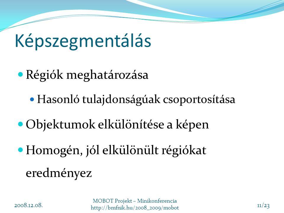 Képszegmentálás Régiók meghatározása Hasonló tulajdonságúak csoportosítása Objektumok elkülönítése a képen Homogén, jól elkülönült régiókat eredményez 2008.12.08.