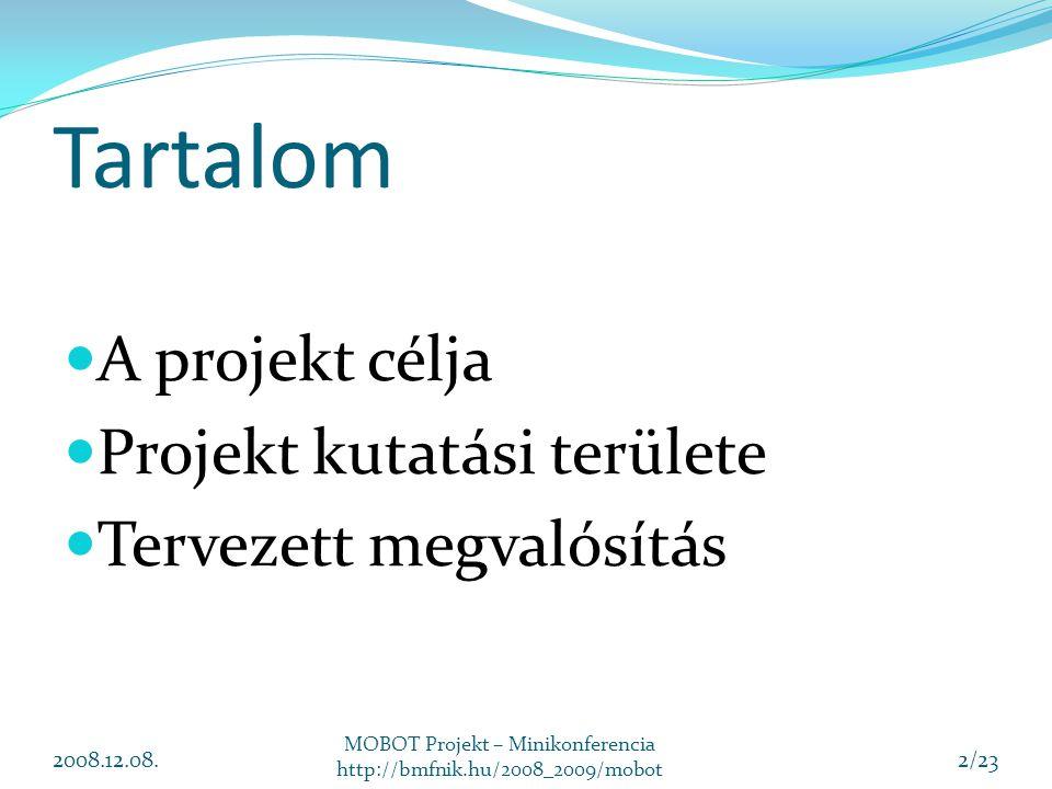 Tartalom A projekt célja Projekt kutatási területe Tervezett megvalósítás 2008.12.08. MOBOT Projekt – Minikonferencia http://bmfnik.hu/2008_2009/mobot