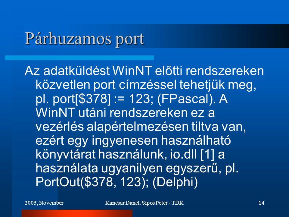 2005, NovemberKancsár Dánel, Sípos Péter - TDK14 Párhuzamos port Az adatküldést WinNT előtti rendszereken közvetlen port címzéssel tehetjük meg, pl.