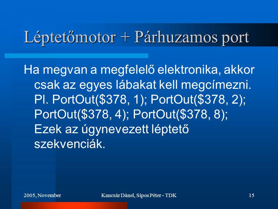 2005, NovemberKancsár Dánel, Sípos Péter - TDK15 Léptetőmotor + Párhuzamos port Ha megvan a megfelelő elektronika, akkor csak az egyes lábakat kell megcímezni.