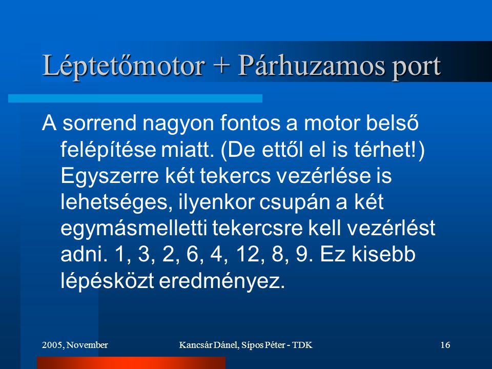 2005, NovemberKancsár Dánel, Sípos Péter - TDK16 Léptetőmotor + Párhuzamos port A sorrend nagyon fontos a motor belső felépítése miatt.