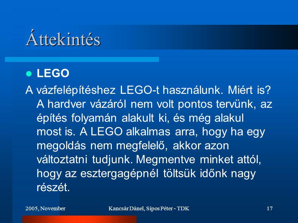 2005, NovemberKancsár Dánel, Sípos Péter - TDK17 Áttekintés LEGO A vázfelépítéshez LEGO-t használunk.