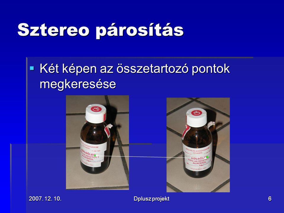 2007. 12. 10.Dplusz projekt6 Sztereo párosítás  Két képen az összetartozó pontok megkeresése
