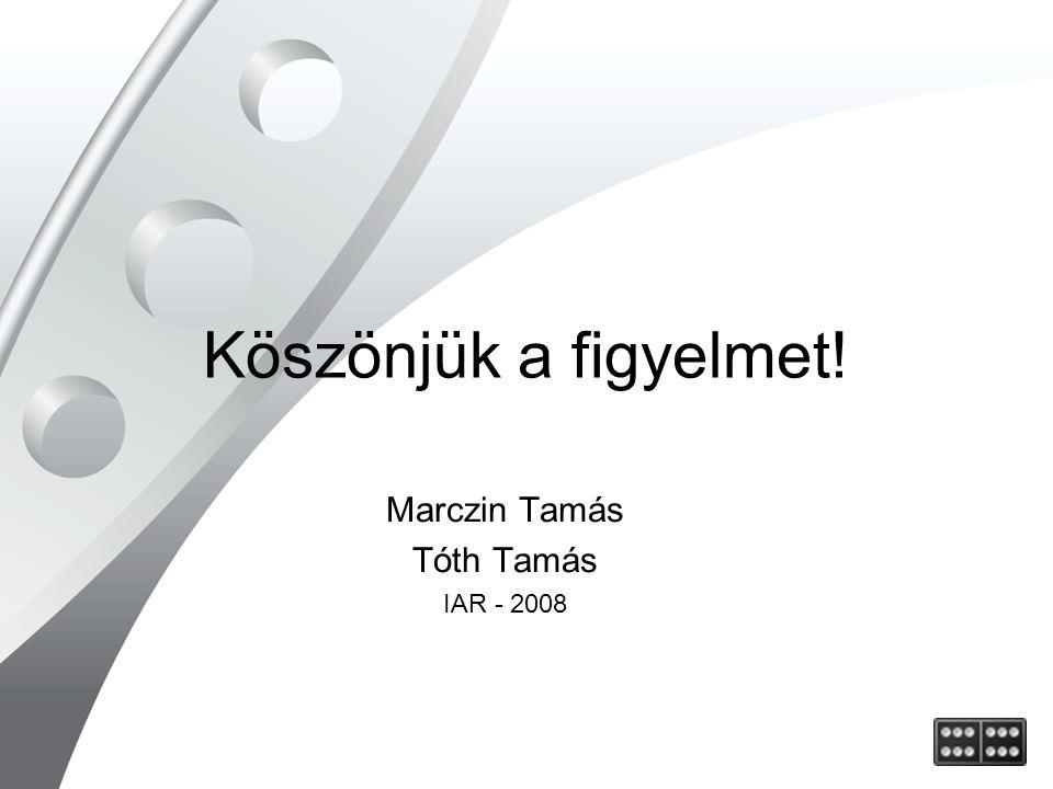 Köszönjük a figyelmet! Marczin Tamás Tóth Tamás IAR - 2008