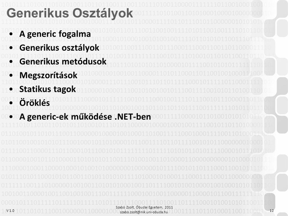 V 1.0 Szabó Zsolt, Óbudai Egyetem, 2011 szabo.zsolt@nik.uni-obuda.hu 12 Generikus Osztályok A generic fogalma Generikus osztályok Generikus metódusok Megszorítások Statikus tagok Öröklés A generic-ek működése.NET-ben