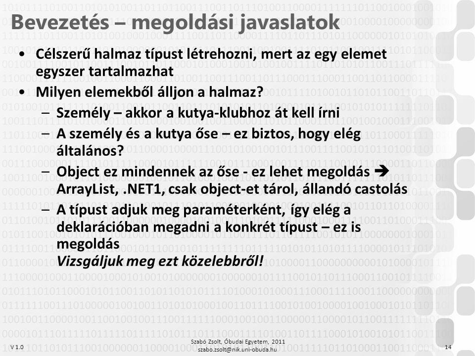 V 1.0 Szabó Zsolt, Óbudai Egyetem, 2011 szabo.zsolt@nik.uni-obuda.hu 14 Bevezetés – megoldási javaslatok Célszerű halmaz típust létrehozni, mert az egy elemet egyszer tartalmazhat Milyen elemekből álljon a halmaz.