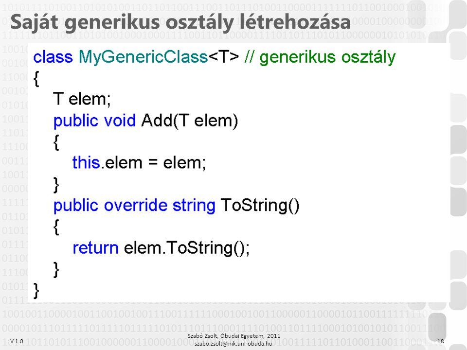 V 1.0 Szabó Zsolt, Óbudai Egyetem, 2011 szabo.zsolt@nik.uni-obuda.hu 18 Saját generikus osztály létrehozása