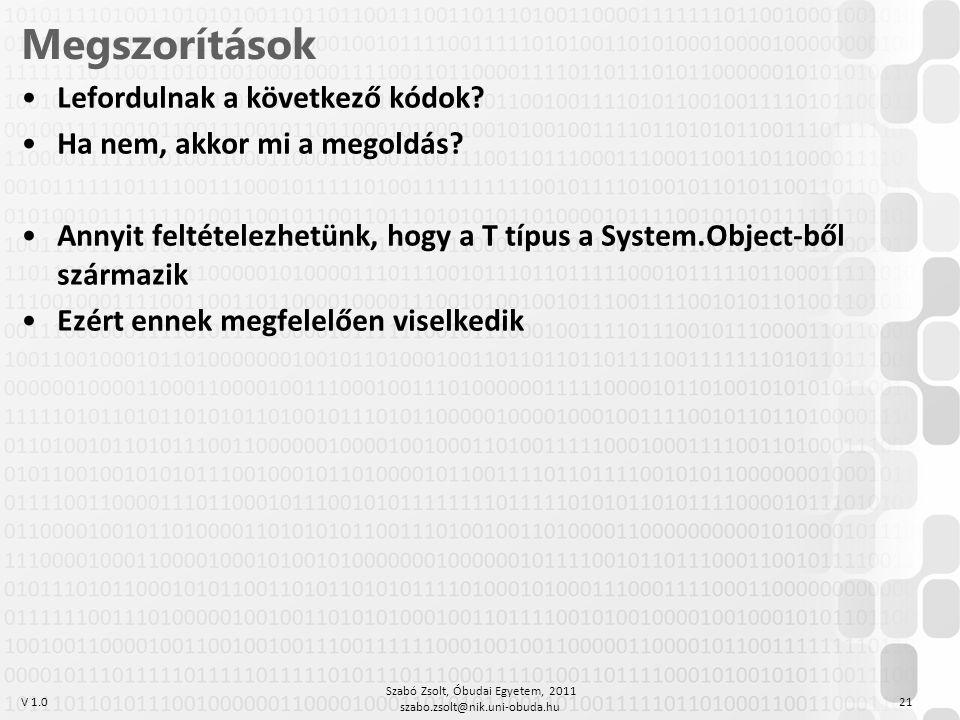 V 1.0 Szabó Zsolt, Óbudai Egyetem, 2011 szabo.zsolt@nik.uni-obuda.hu 21 Megszorítások Lefordulnak a következő kódok? Ha nem, akkor mi a megoldás? Anny