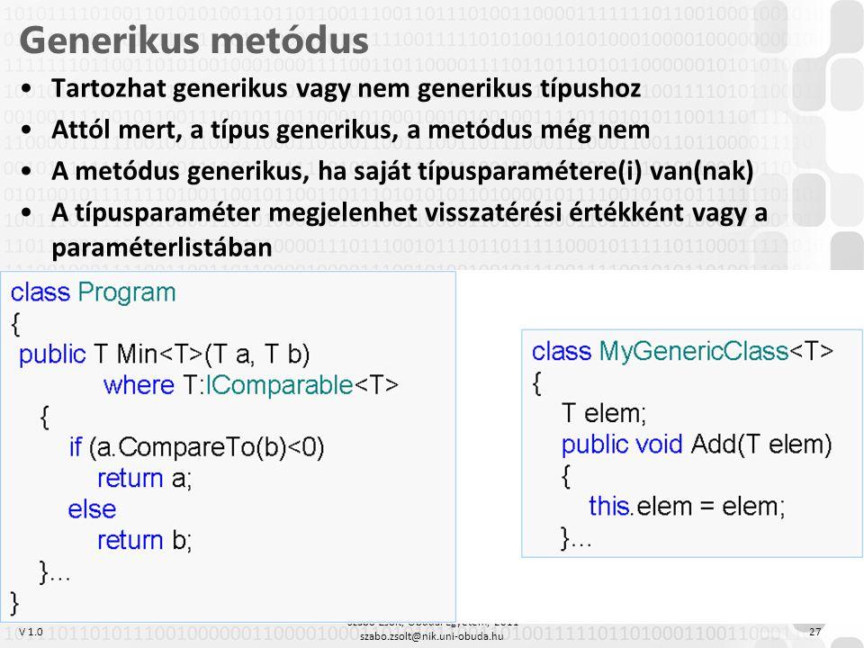 V 1.0 Szabó Zsolt, Óbudai Egyetem, 2011 szabo.zsolt@nik.uni-obuda.hu 27 Generikus metódus Tartozhat generikus vagy nem generikus típushoz Attól mert,