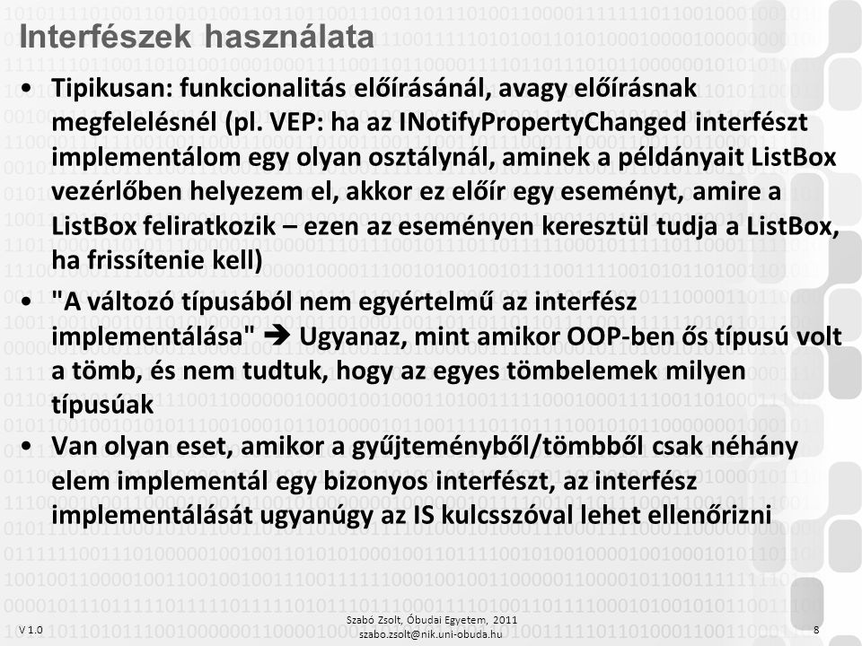V 1.0 Szabó Zsolt, Óbudai Egyetem, 2011 szabo.zsolt@nik.uni-obuda.hu 8 Interfészek használata Tipikusan: funkcionalitás előírásánál, avagy előírásnak megfelelésnél (pl.