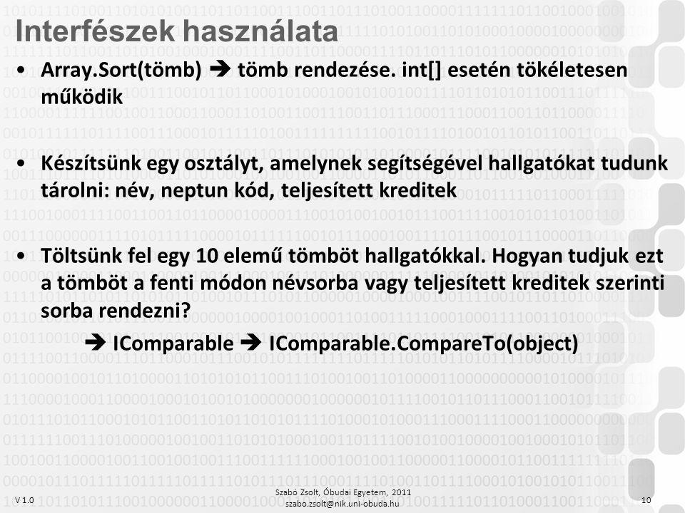 V 1.0 Szabó Zsolt, Óbudai Egyetem, 2011 szabo.zsolt@nik.uni-obuda.hu 10 Array.Sort(tömb)  tömb rendezése. int[] esetén tökéletesen működik Készítsünk