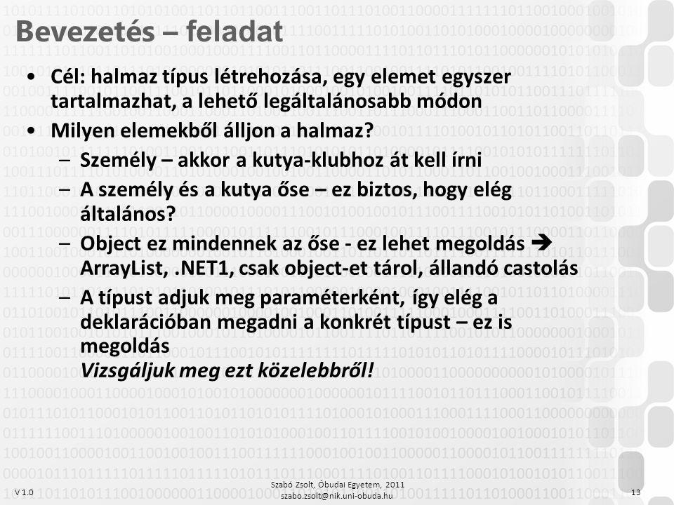 V 1.0 Szabó Zsolt, Óbudai Egyetem, 2011 szabo.zsolt@nik.uni-obuda.hu 13 Bevezetés – feladat Cél: halmaz típus létrehozása, egy elemet egyszer tartalmazhat, a lehető legáltalánosabb módon Milyen elemekből álljon a halmaz.
