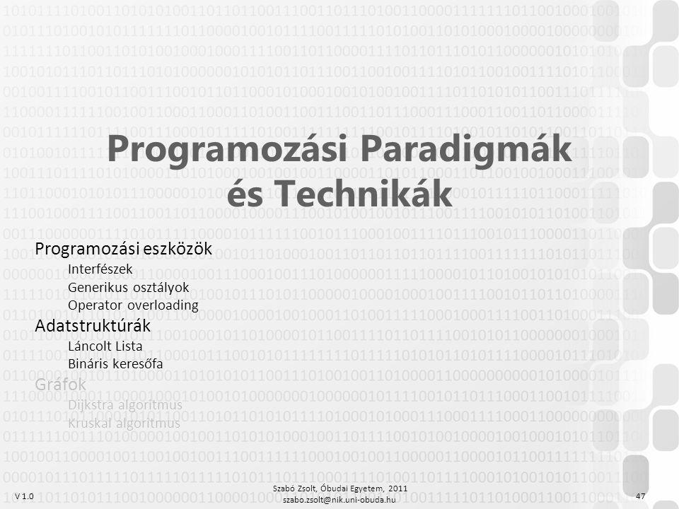V 1.0 Szabó Zsolt, Óbudai Egyetem, 2011 szabo.zsolt@nik.uni-obuda.hu 47 Programozási Paradigmák és Technikák Programozási eszközök Interfészek Generik