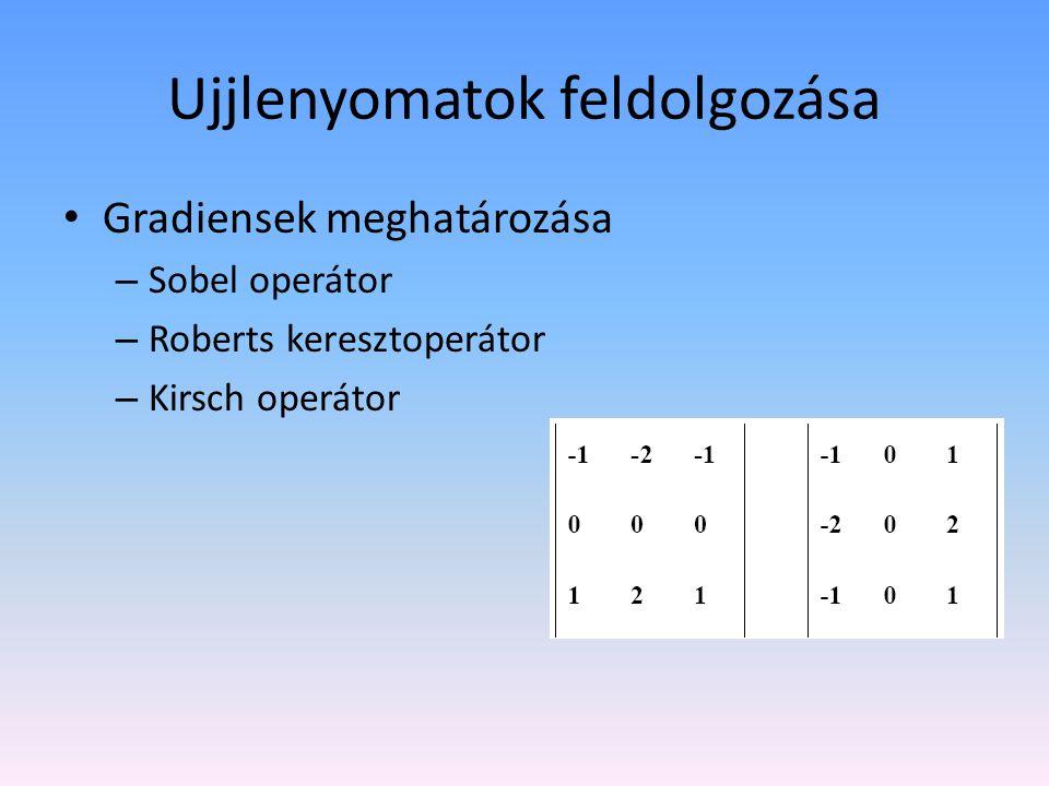 Ujjlenyomatok feldolgozása Gradiensek meghatározása – Sobel operátor – Roberts keresztoperátor – Kirsch operátor