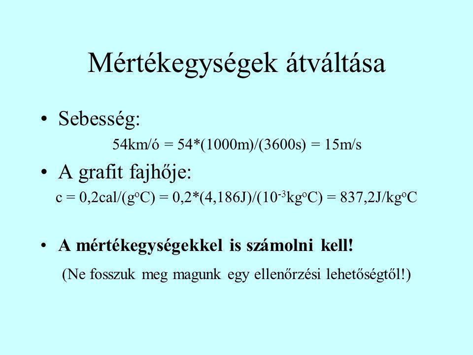 Mértékegységek átváltása Sebesség: 54km/ó = 54*(1000m)/(3600s) = 15m/s A grafit fajhője: c = 0,2cal/(g o C) = 0,2*(4,186J)/(10 -3 kg o C) = 837,2J/kg