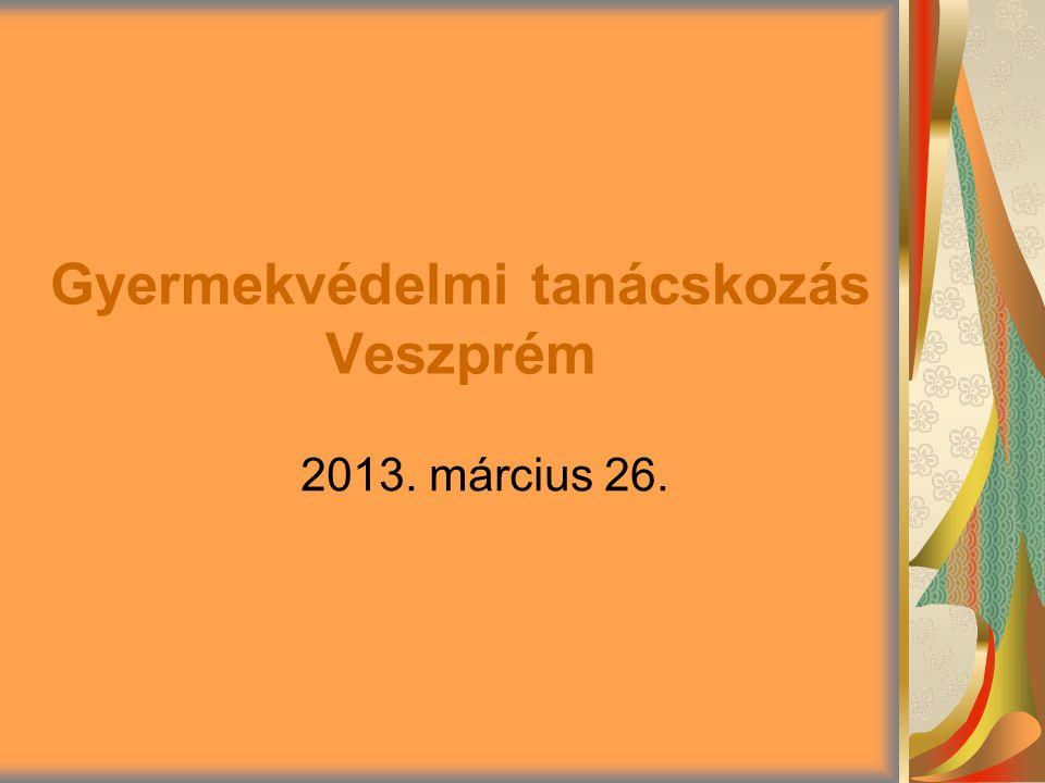 Gyermekvédelmi tanácskozás Veszprém 2013. március 26.