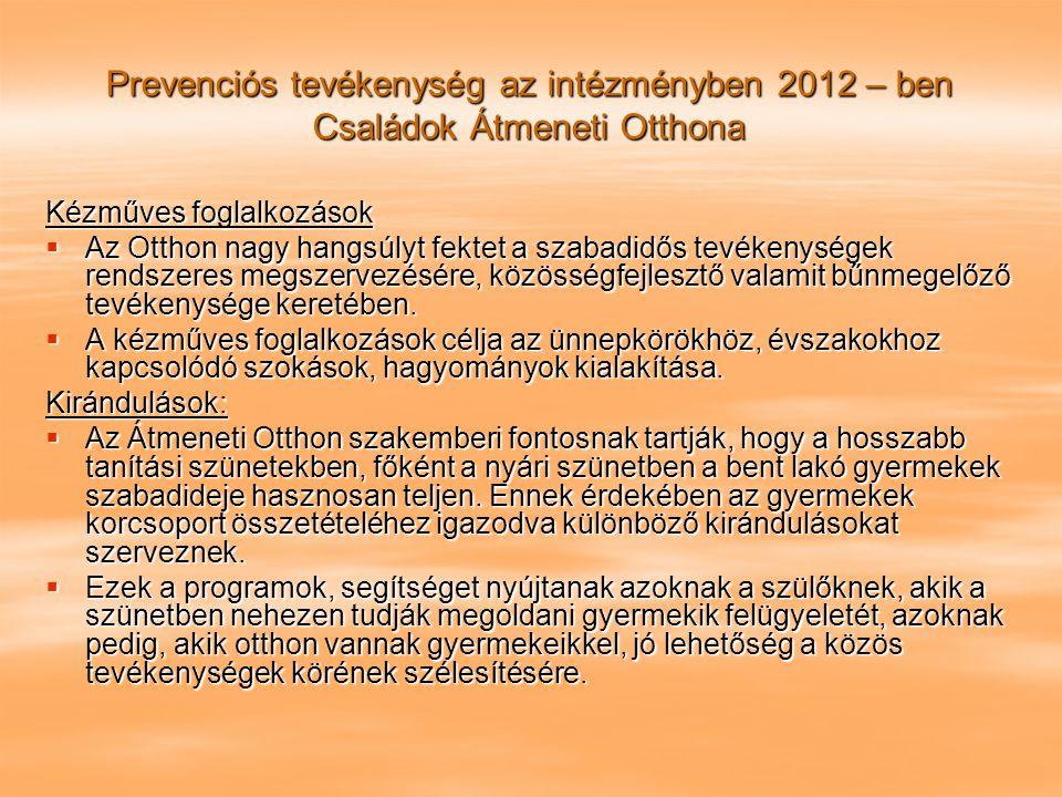 Prevenciós tevékenység az intézményben 2012 – ben Családok Átmeneti Otthona Kézműves foglalkozások  Az Otthon nagy hangsúlyt fektet a szabadidős tevé