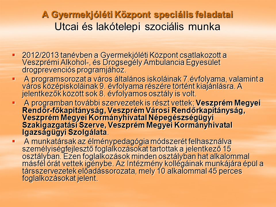 A Gyermekjóléti Központ speciális feladatai Utcai és lakótelepi szociális munka  2012/2013 tanévben a Gyermekjóléti Központ csatlakozott a Veszprémi
