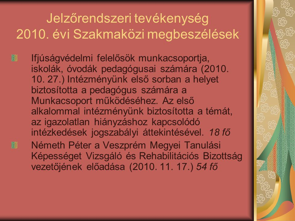 Jelzőrendszeri tevékenység 2010. évi Szakmaközi megbeszélések Ifjúságvédelmi felelősök munkacsoportja, iskolák, óvodák pedagógusai számára (2010. 10.