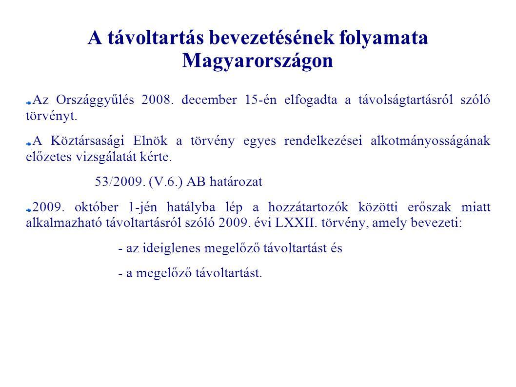 A távoltartás bevezetésének folyamata Magyarországon Az Országgyűlés 2008. december 15-én elfogadta a távolságtartásról szóló törvényt. A Köztársasági