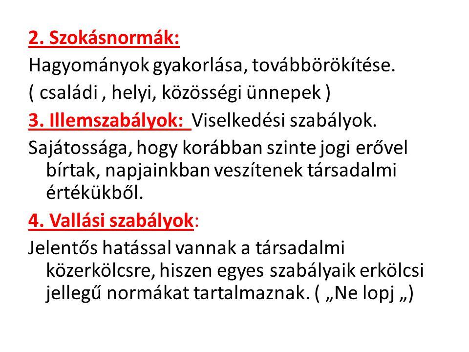 2. Szokásnormák: Hagyományok gyakorlása, továbbörökítése. ( családi, helyi, közösségi ünnepek ) 3. Illemszabályok: Viselkedési szabályok. Sajátossága,