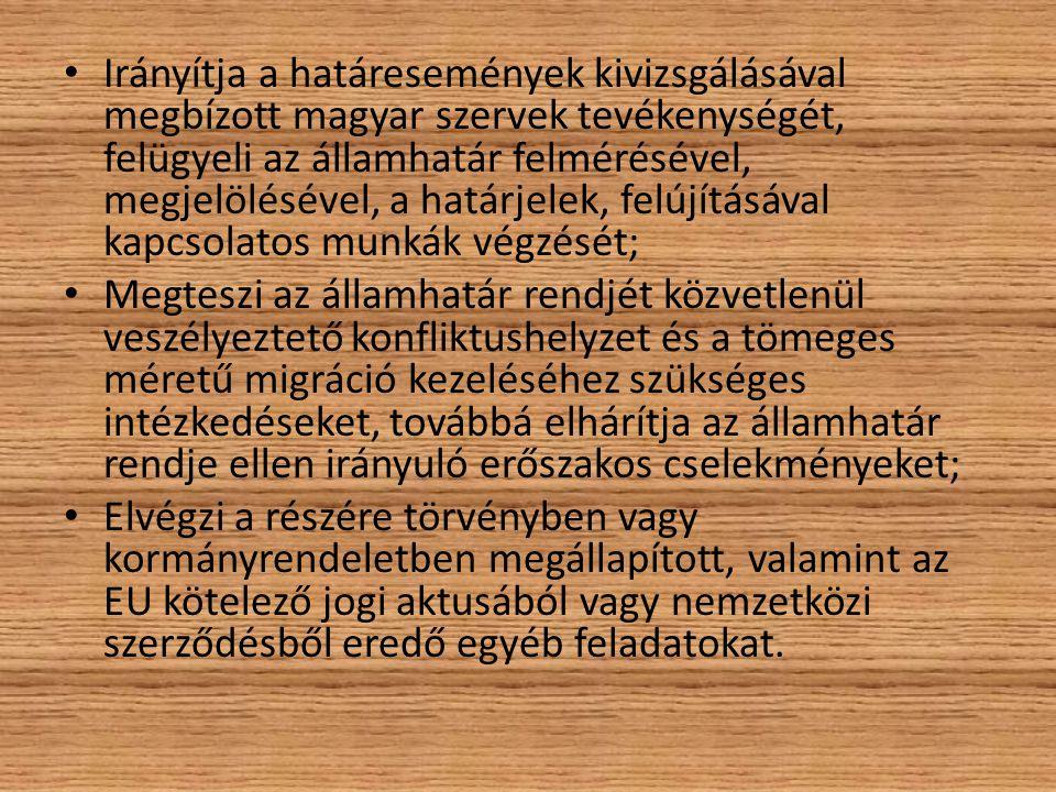 Irányítja a határesemények kivizsgálásával megbízott magyar szervek tevékenységét, felügyeli az államhatár felmérésével, megjelölésével, a határjelek,