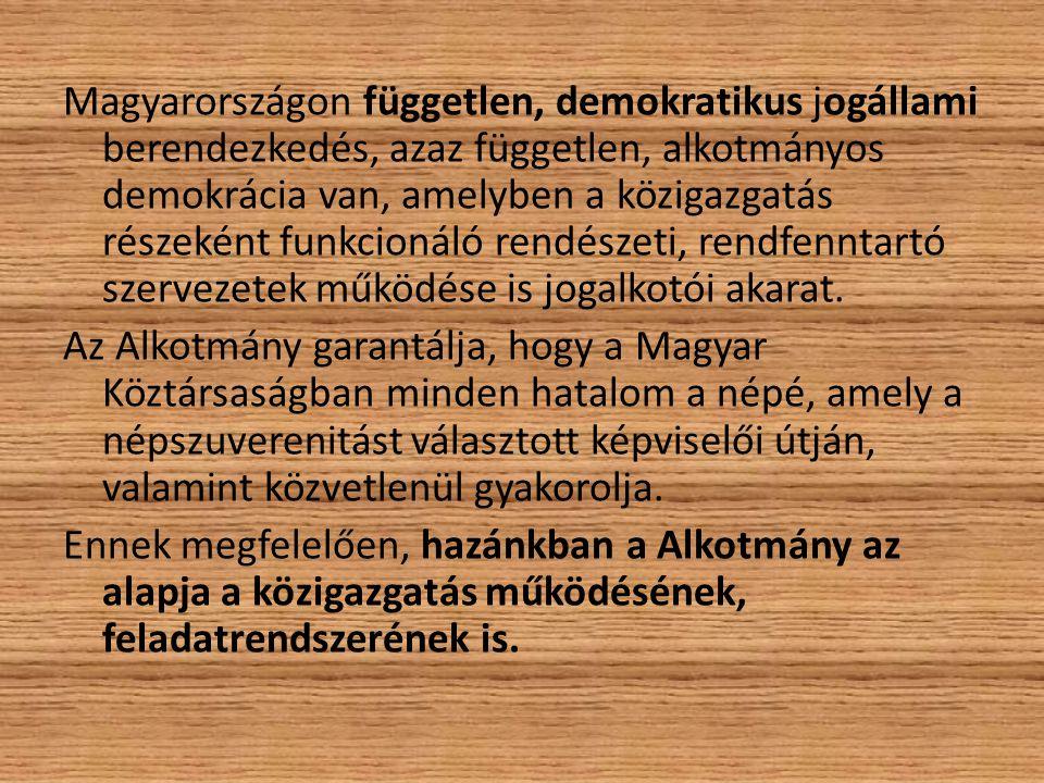 Magyarországon független, demokratikus jogállami berendezkedés, azaz független, alkotmányos demokrácia van, amelyben a közigazgatás részeként funkcion