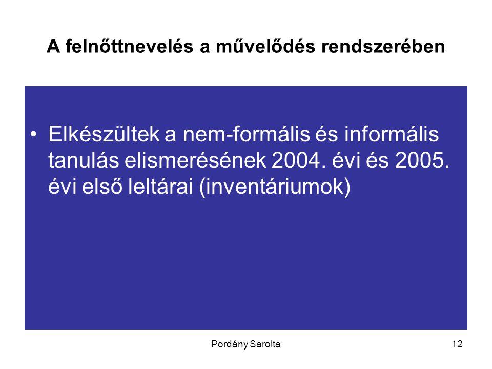 Pordány Sarolta12 A felnőttnevelés a művelődés rendszerében Elkészültek a nem-formális és informális tanulás elismerésének 2004. évi és 2005. évi első