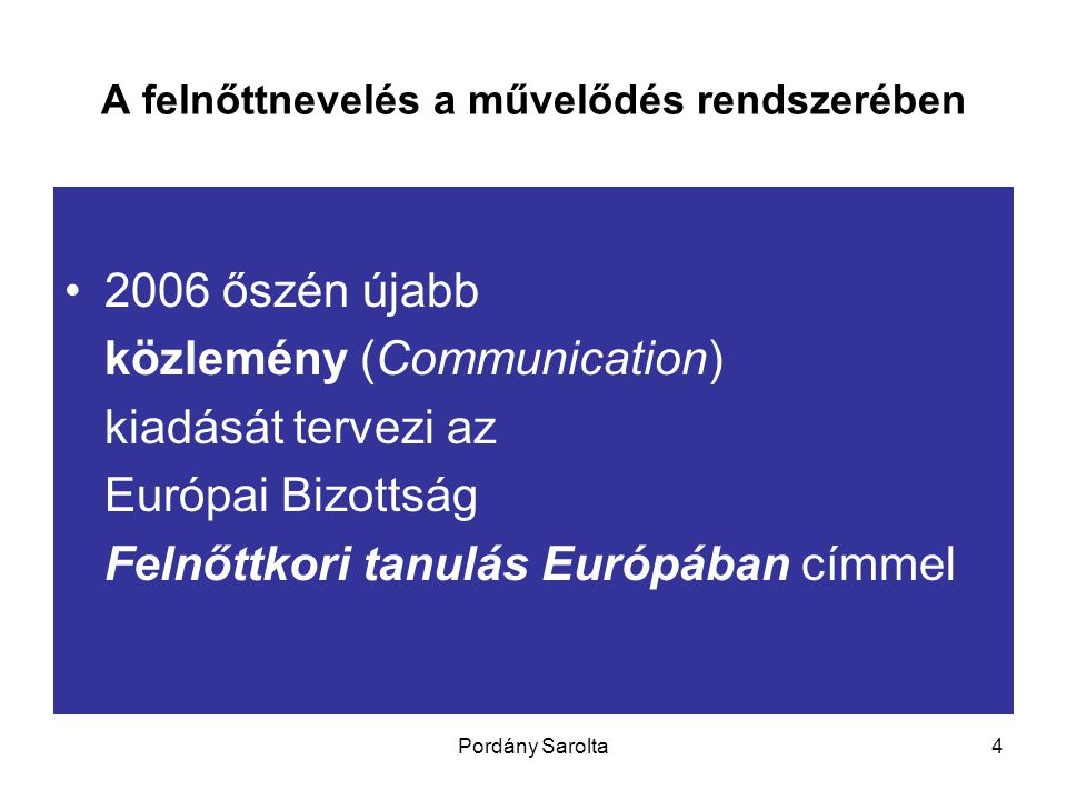 Pordány Sarolta5 A felnőttnevelés a művelődés rendszerében A közlemény tartalmához az Európai Felnőttképzési Szövetség (EAEA) vitaanyagot készített Címe: Az európai felnőttkori tanulás trendjei és kiemelt témakörei