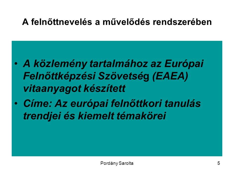 Pordány Sarolta5 A felnőttnevelés a művelődés rendszerében A közlemény tartalmához az Európai Felnőttképzési Szövetség (EAEA) vitaanyagot készített Cí