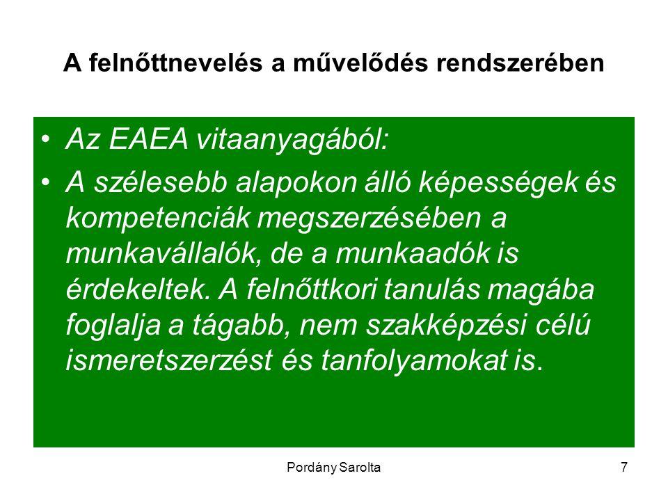 Pordány Sarolta7 A felnőttnevelés a művelődés rendszerében Az EAEA vitaanyagából: A szélesebb alapokon álló képességek és kompetenciák megszerzésében a munkavállalók, de a munkaadók is érdekeltek.