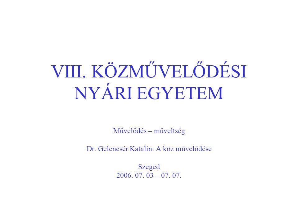 VIII. KÖZMŰVELŐDÉSI NYÁRI EGYETEM Művelődés – műveltség Dr.