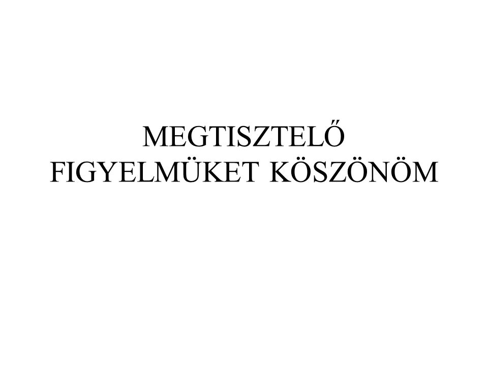 MEGTISZTELŐ FIGYELMÜKET KÖSZÖNÖM