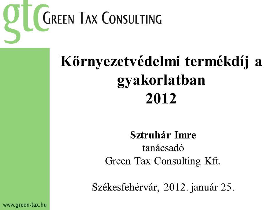 www.green-tax.hu Környezetvédelmi termékdíj a gyakorlatban 2012 Sztruhár Imre tanácsadó Green Tax Consulting Kft. Székesfehérvár, 2012. január 25.