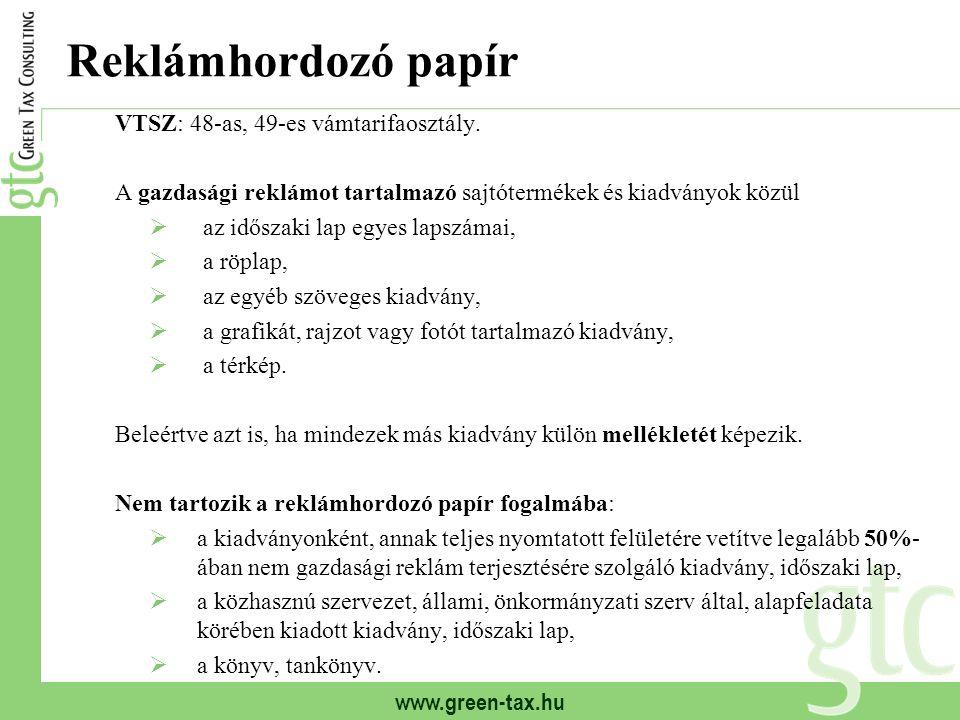 www.green-tax.hu Reklámhordozó papír VTSZ: 48-as, 49-es vámtarifaosztály. A gazdasági reklámot tartalmazó sajtótermékek és kiadványok közül  az idősz