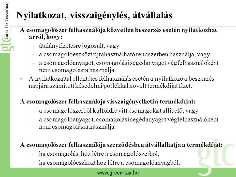 www.green-tax.hu Nyilatkozat, visszaigénylés, átvállalás A csomagolószer felhasználója közvetlen beszerzés esetén nyilatkozhat arról, hogy: –átalányfi
