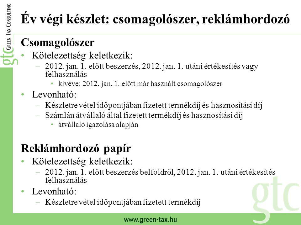 www.green-tax.hu Év végi készlet: csomagolószer, reklámhordozó Csomagolószer Kötelezettség keletkezik: –2012. jan. 1. előtt beszerzés, 2012. jan. 1. u