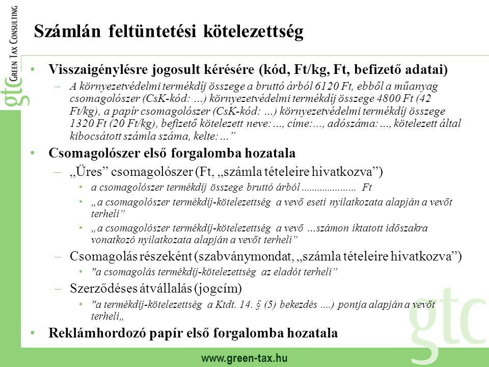 www.green-tax.hu Számlán feltüntetési kötelezettség Visszaigénylésre jogosult kérésére (kód, Ft/kg, Ft, befizető adatai) –A környezetvédelmi termékdíj