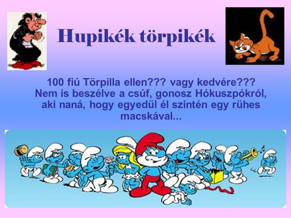 Hupikék törpikék 100 fiú Törpilla ellen . vagy kedvére .
