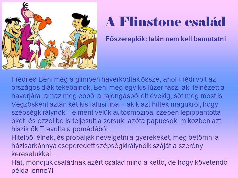 A Flinstone család Frédi és Béni még a gimiben haverkodtak össze, ahol Frédi volt az országos diák tekebajnok, Béni meg egy kis lúzer fasz, aki felnézett a haverjára, amaz meg ebből a rajongásból élt évekig, sőt még most is.